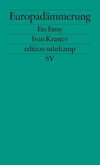Ivan Krastev: Europadämmerung - Ein Essay