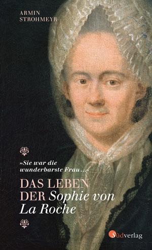 Das Leben der Sophie von La Roche