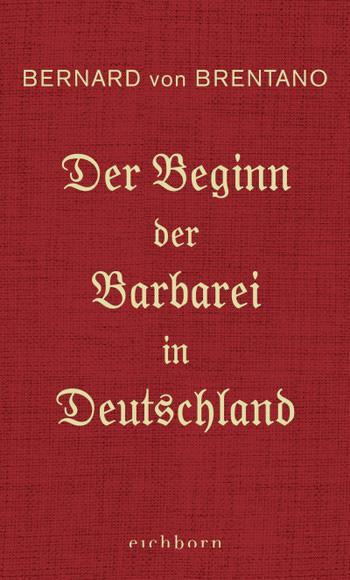Bernard von Brentano: Der Beginn der Barbarei in Deutschland