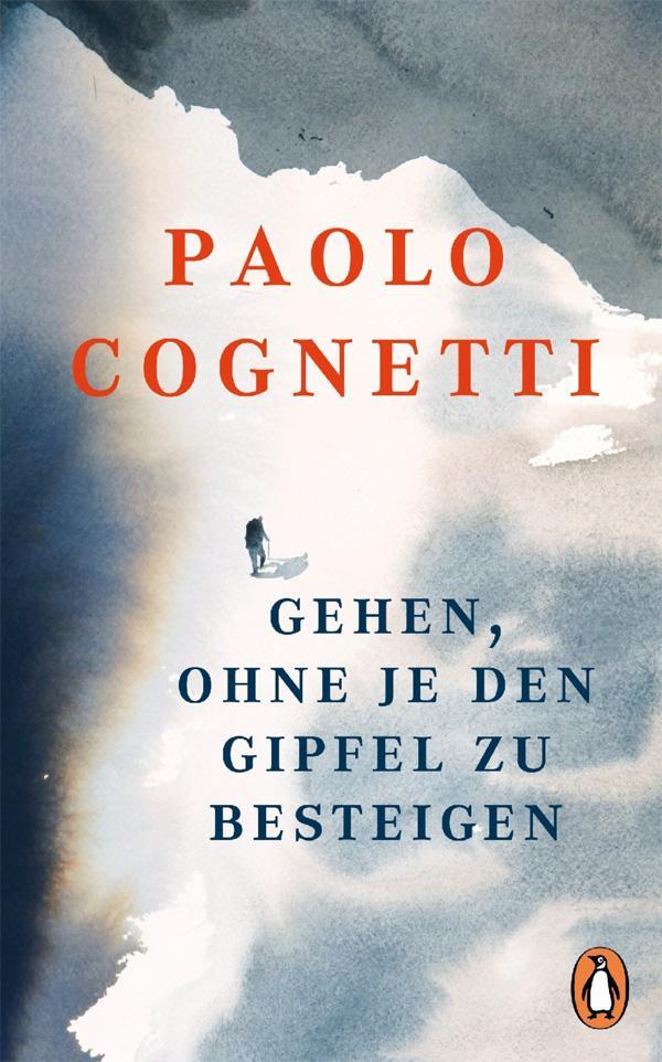 Paolo Cognetti: Gehen, ohne je den Gipfel zu besteigen