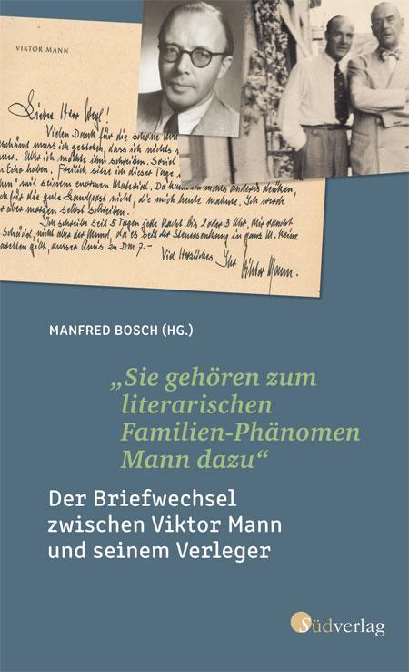 """Manfred Bosch (Hg.): """"Sie gehören zum literarischen Familien-Phänomen Mann dazu"""""""