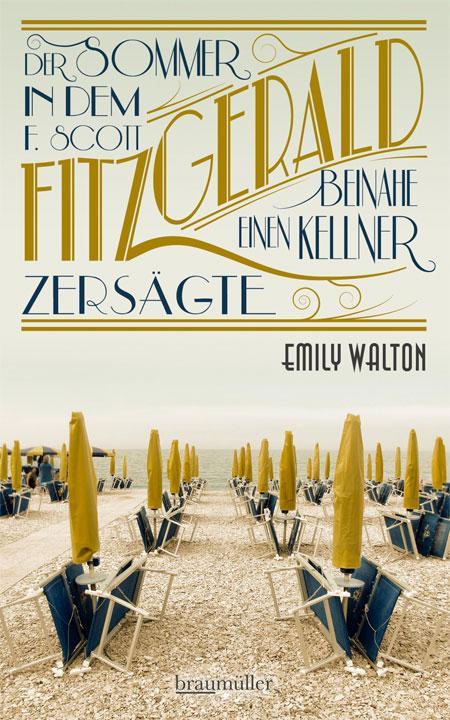 Emily Walton: Der Sommer, in dem F. Scott Fitzgerald beinahe einen Kellner zersägte