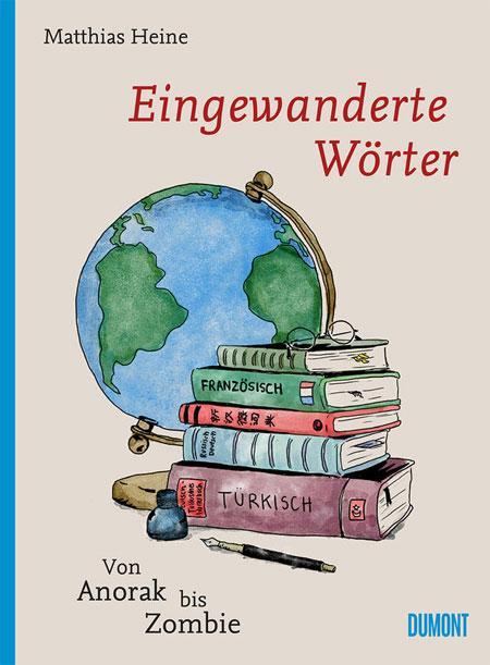 Matthias Heine: Eingewanderte Wörter