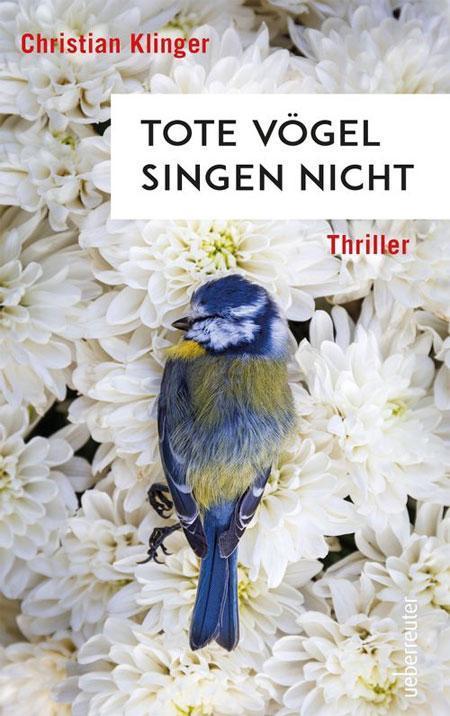 Christian Klinger: Tote Vögel singen nicht