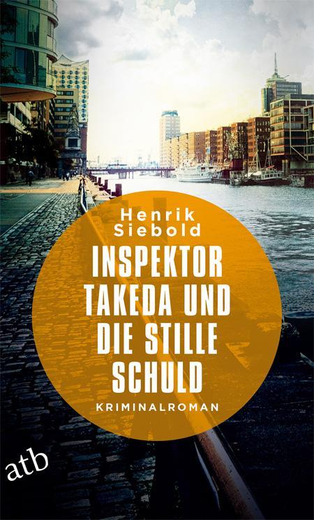 Henrik Siebold: Inspektor Takeda und die stille Schuld