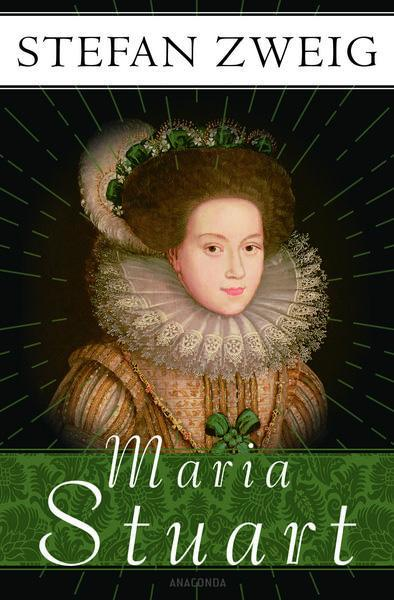 Stefan Zweig: Maria Stuart