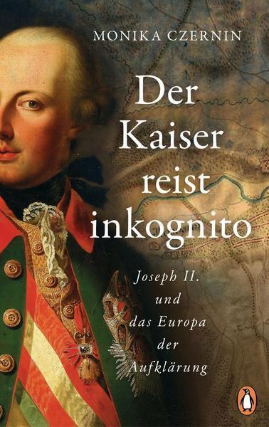 Monika Czernin: Der Kaiser reist inkognito