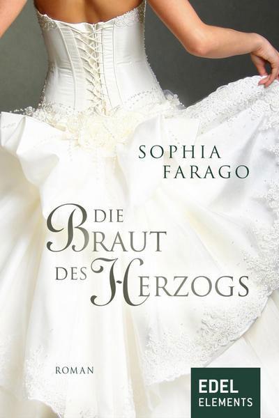Sophia Farago: Die Braut des Herzogs