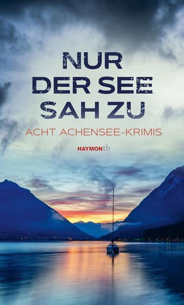 Nur der See sah zu: Acht Achensee-Krimis