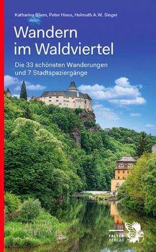 Katarina Bliem, Peter Hiess, Helmuth A. W. Singer: Wandern im Waldviertel